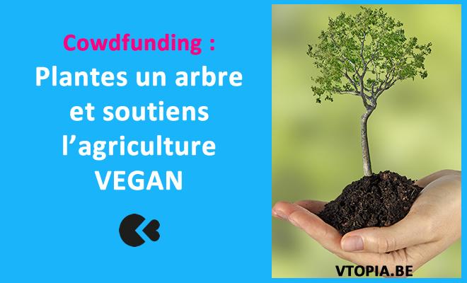 Cowdfunding : Plantes un arbre et soutiens l'agriculture Vegan